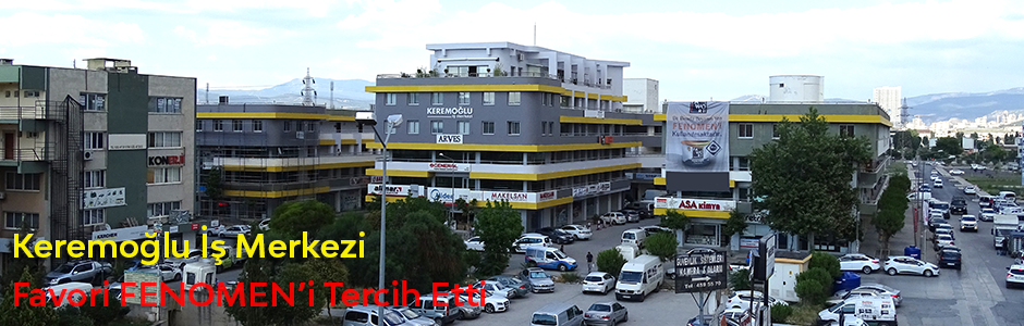 Keremoğlu İş Merkezi Favori FENOMEN 'i Tercih Etti